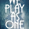 WE PLAY AS ONE